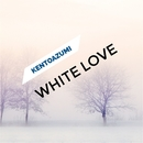 White Love/kentoazumi