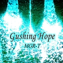 Gushing Hope/MGR-T