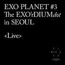 EXO PLANET #3 The EXO'rDIUM[dot] [Live]/EXO-K