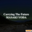 Carrying The Future/MASAKI YODA
