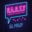 P.A.R.T.Y. ~ユニバース・フェスティバル~/DA PUMP