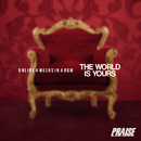 THE WORLD IS YOURS/PRAISE