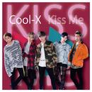Kiss Me/Cool-X