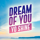 I DREAM OF YOU/YO SHINE