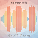 in a broken world/chase THE hertz