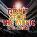 DON'T STOP THE MUSIC/LOU GRANT