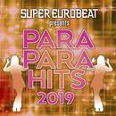 SUPER EUROBEAT presents PARAPARA HITS 2019/VARIOUS ARTISTS