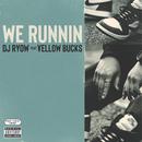 We Runnin feat. \ELLOW BUCKS/DJ RYOW