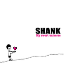 My sweet universe/SHANK