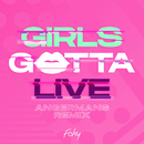 GIRLS GOTTA LIVE (ANGERMANS Remix)/FAKY