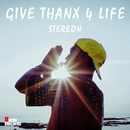 GIVE THANX 4 LIFE/STEREON