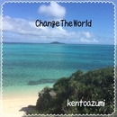 Change the World/kentoazumi