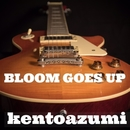 Bloom Goes Up/kentoazumi