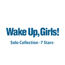 Wake Up, Girls!Solo Collection -7 Stars-/Wake Up, Girls!
