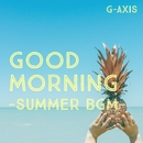 GOOD MORNING-summer BGM-/G-axis sound music