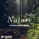 Nature (natur) -relaxation BGM-/G-axis sound music