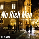 No Rich Men(R&B Track)/G-axis sound music