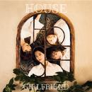 HOUSE/GIRLFRIEND