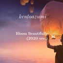Bloom Beautifully(2020 ver.)/kentoazumi