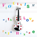 VIOLINISM with LOVE/葉加瀬 太郎