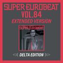 SUPER EUROBEAT VOL.84 EXTENDED VERSION DELTA EDITION/V.A.