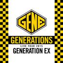 "GENERATIONS WORLD TOUR 2015 ""GENERATION EX""  (Live at Nakano Sunplaza 2015.06.04)/GENERATIONS"