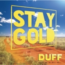 STAY GOLD/DUFF