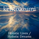 Holistic Lives / Holistic Dreams/kentoazumi