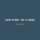 Be a Rebel Remixed/New Order