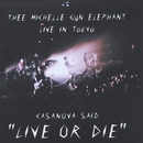 """CASANOVA SAID """"LIVE OR DIE""""/THEE MICHELLE GUN ELEPHANT"""