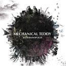 MECHAROPOLIS/MECHANICAL TEDDY