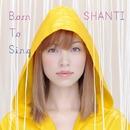 BORN TO SING/SHANTI