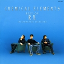 BEST of RX / CHEMICAL ELEMENTS Instrumental Selection/RX