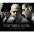 Did You Miss Me/Tortured Soul