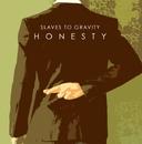 Honesty/Slaves to Gravity