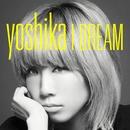 I DREAM/YOSHIKA (from SOULHEAD)