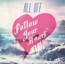 Follow Your Heart/ALL OFF