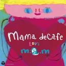 ママ・デカフェ~LOVE~/m.a.m