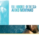 Full Hundred - by the sea/Akiko Moriyako