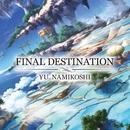 FINAL DESTINATION/Yu Namikoshi