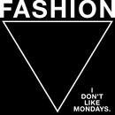 FASHION/I Don't Like Mondays.
