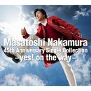 Masatoshi Nakamura 45th Anniversary Single Collection - yes! on the way -/中村雅俊