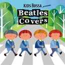 KIDS BOSSA  presents Beatles Covers/KIDS BOSSA