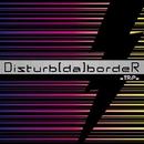 Disturb[da]bordeR B type/xTRiPx