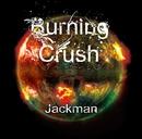 Burning Crush/Jackman