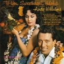 TO YOU SWEETHEART, ALOHA/Andy Williams