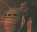JENNIFER/花水木/EAT YOU ALIVE