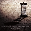 EVEN IF I DIE,TOMORROW IS COMING/Lustknot.