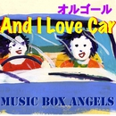 オルゴールで聴く And I Love Car/Music Box Angels