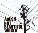 NOT BEAUTIFUL WORLD/Ap(r)il